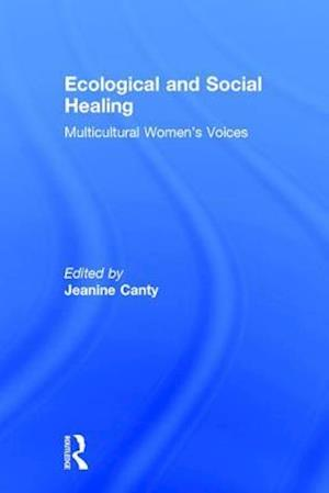 Ecological and Social Healing : Multicultural Women's Voices