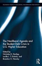 The Neoliberal Agenda and the Student Debt Crisis in U.S. Higher Education (Routledge Studies in Education Neoliberalism and Marxism)