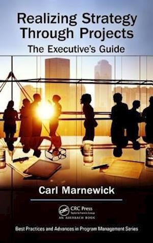 Realizing Strategy through Projects: The Executive's Guide