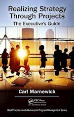 Realizing Strategy through Projects: The Executive's Guide (Best Practices and Advances in Program Management)