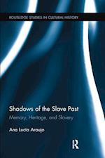 Shadows of the Slave Past : Memory, Heritage, and Slavery