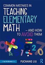 Common Mistakes in Teaching Elementary Math-and How to Avoid Them