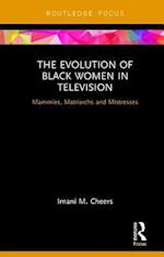 The Evolution of Black Women in Television (Routledge Focus on Television Studies)