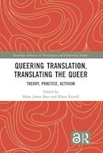 Queering Translation, Translating the Queer (Routledge Advances in Translation and Interpreting Studies)