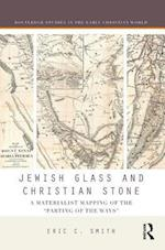 Jewish Glass and Christian Stone (Routledge Studies in the Early Christian World)