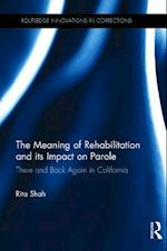 The Meaning of Rehabilitation and its Impact on Parole (Routledge Innovations in Corrections)