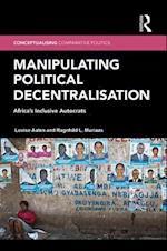 Manipulating Political Decentralisation (Conceptualising Comparative Politics)