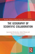 The Geography of Scientific Collaboration (Routledge Advances in Regional Economics Science and Policy)