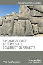 A Practical Guide to Successful Construction Projects (Practical Construction Guides)