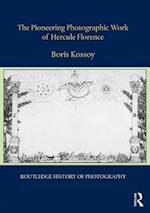 The Pioneering Photographic Work of Hercule Florence (Routledge History of Photography)