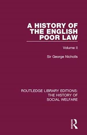 A History of the English Poor Law : Volume II