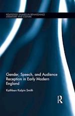 Gender, Speech, and Audience Reception in Early Modern England (ROUTLEDGE STUDIES IN RENAISSANCE LITERATURE AND CULTURE)