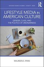 Lifestyle Media in American Culture (Routledge Research in Gender Sexuality and Media)