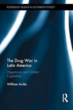 The Drug War in Latin America (Routledge Studies in Us Foreign Policy)