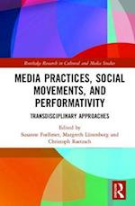 Media Practices, Social Movements, and Performativity (Routledge Research in Cultural and Media Studies)