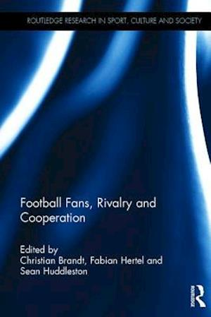 Bog, hardback Football Fans, Rivalry and Cooperation af Christian Brandt