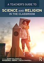 A Teacher's Guide to Science and Religion in the Classroom