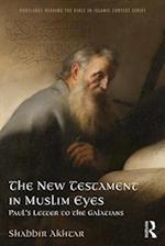 The New Testament in Muslim Eyes (Routledge Biblical Interpretation in Islamic Contexts)