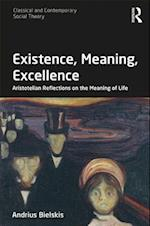 Existence, Meaning, Excellence (Classical and Contemporary Social Theory)