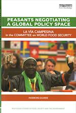 Peasants Negotiating a Global Policy Space (Routledge Studies in Food Society and the Environment)