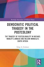 Democratic Political Tragedy in the Postcolony (Routledge Innovations in Political Theory)