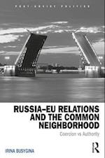 Russia-EU Relations and the Common Neighbourhood (POST-SOVIET POLITICS)