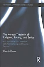 The Korean Tradition of Religion, Society and Ethics af Chai-Sik Chung