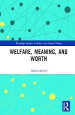 Welfare, Meaning, and Worth (Routledge Studies in Ethics and Moral Theory)