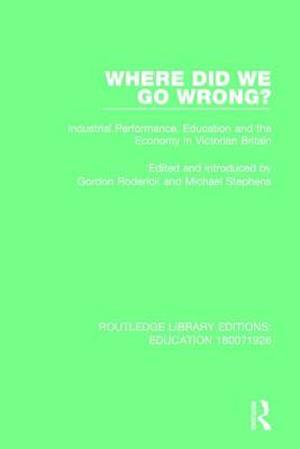 Where Did We Go Wrong? : Industrial Performance, Education and the Economy in Victorian Britain