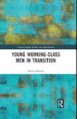 Young Working Class Men in Transition (Critical Studies on Men and Masculinities)
