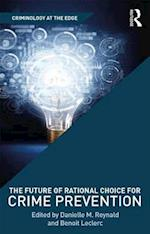 The Future of Rational Choice for Crime Prevention (Criminology at the Edge)