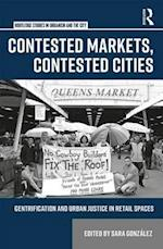 Contested Markets, Contested Cities (Routledge Studies in Urbanism and the City)