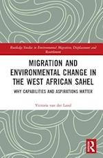 Migration and Environmental Change in the West African Sahel (Routledge Studies in Environmental Migration Displacement and Resettlement)