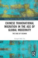 Chinese Transnational Migration in the Age of Global Modernity (Routledge Studies in Asian Diasporas Migrations and Mobilities)