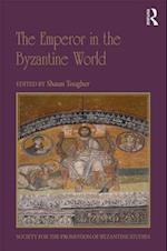 The Emperor in the Byzantine World (Publications of the Society for the Promotion of Byzantine Studies)