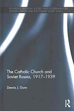The Catholic Church and Soviet Russia, 1917-39 (Routledge Religion Society and Government in Eastern Europe and the Former Soviet States)