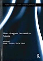 Historicizing the Pan-American Games (Sport in the Global Society - Historical Perspectives)