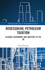Redesigning Petroleum Taxation (Routledge Explorations in Environmental Economics)