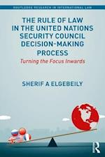The Rule of Law in the United Nations Security Council Decision-Making Process (Routledge Research in International Law)