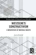 Nietzsche's Constructivism (Routledge Studies in Nineteenth Century Philosophy)