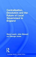 Centralisation, Devolution and the Future of Local Government in England af Steve Leach