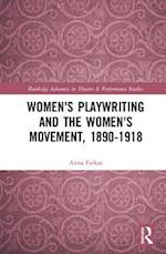 Women's Playwriting and the Women's Movement, 1890-1918 (Routledge Advances in Theatre and Performance Studies)