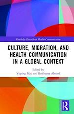 Culture, Migration, and Health Communication in a Global Context (Routledge Research in Health Communication)