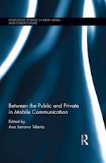 Between the Public and Private in Mobile Communication (Routledge Studies in New Media And Cyberculture)