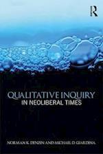 Qualitative Inquiry in Neoliberal Times (International Congress of Qualitative Inquiry)