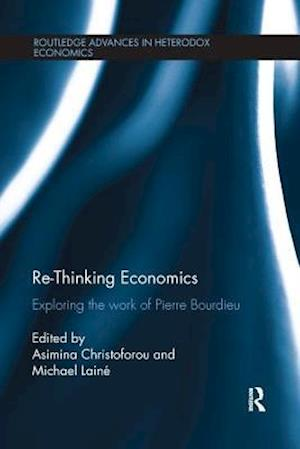 Re-Thinking Economics : Exploring the Work of Pierre Bourdieu