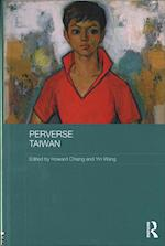 Perverse Taiwan (Routledge Research on Gender in Asia Series)