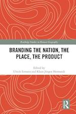 Branding the Nation, the Place, the Product (Routledge Studies in Human Geography)