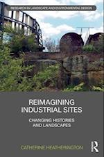 Reimagining Industrial Sites (Routledge Research in Landscape and Environmental Design)