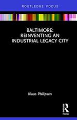 Baltimore: Reinventing an Industrial Legacy City (Built Environment City Studies)